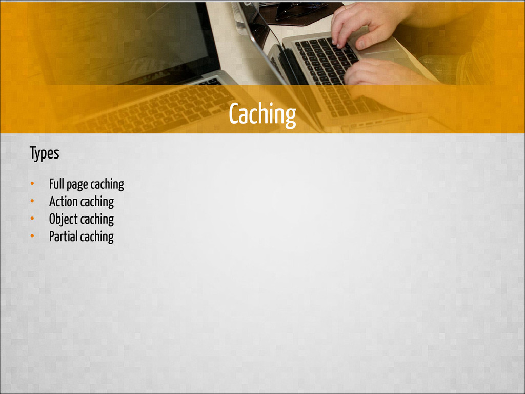 Types • Full page caching • Action caching • Ob...