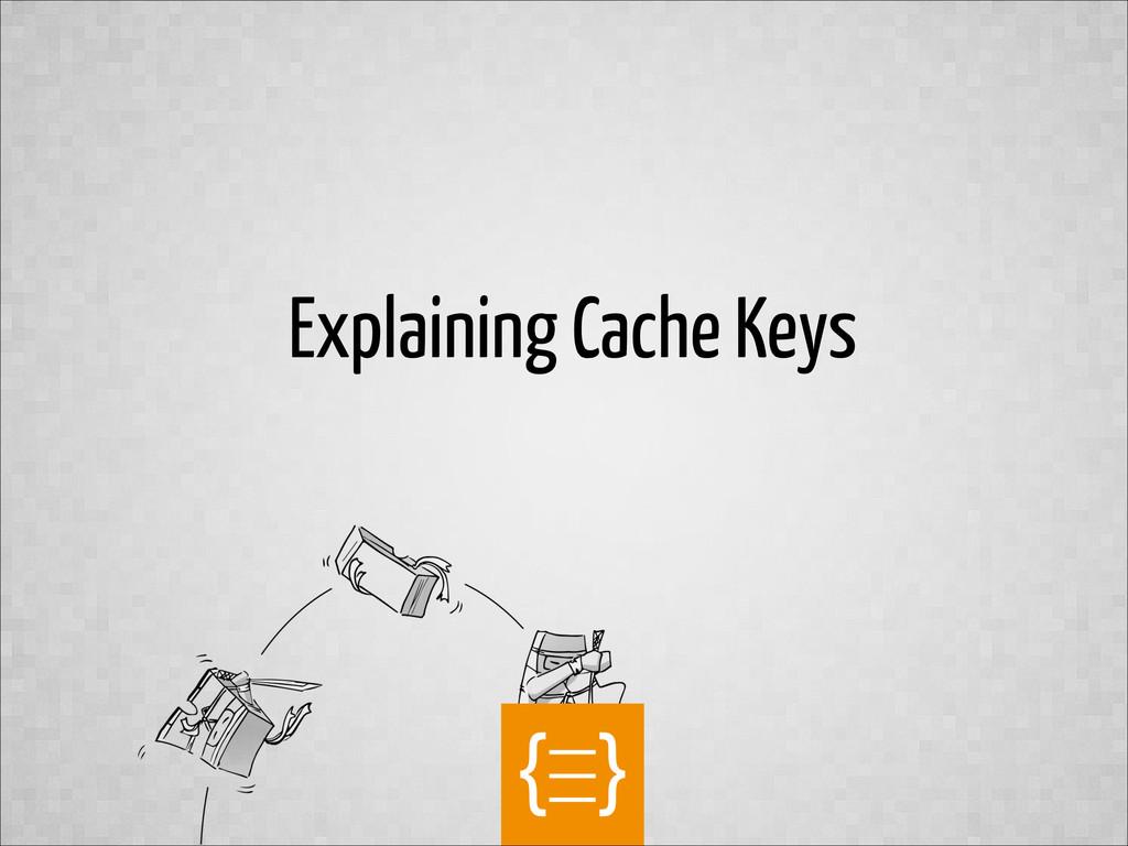 text Explaining Cache Keys