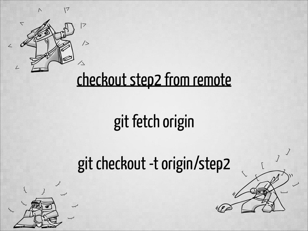 checkout step2 from remote ! git fetch origin !...