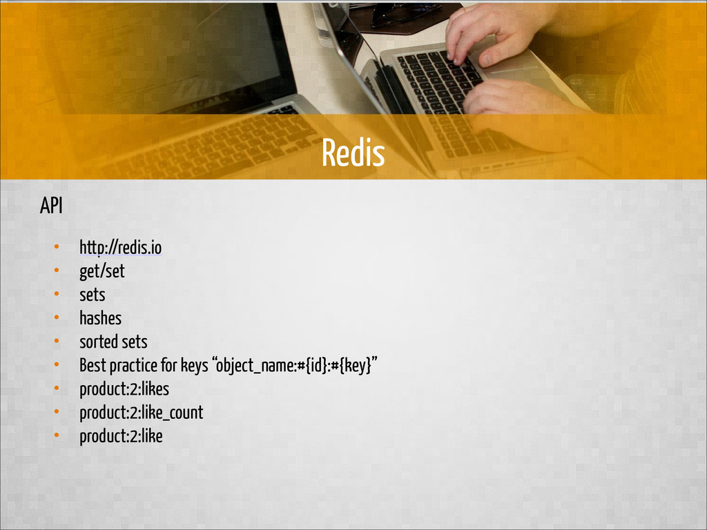 API • http://redis.io • get/set • sets • hashes...