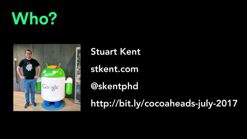 @skentphd Who? Stuart Kent stkent.com @skentphd...
