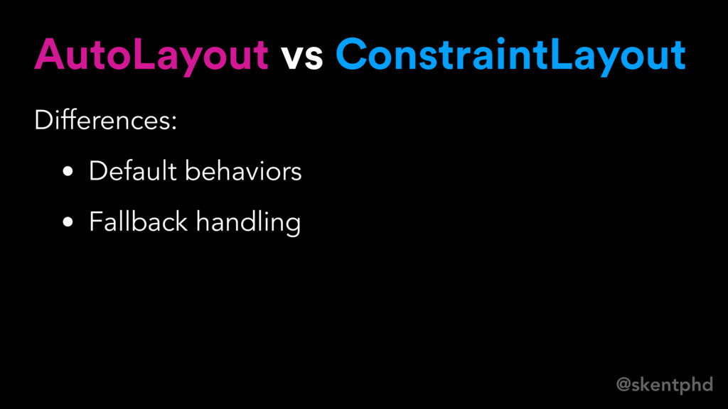 @skentphd AutoLayout vs ConstraintLayout Differ...