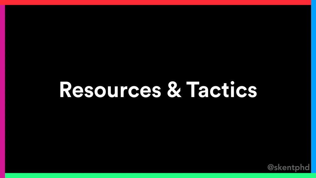 @skentphd Resources & Tactics
