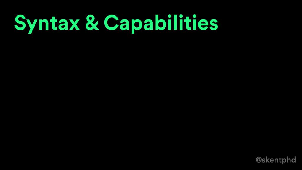 @skentphd Syntax & Capabilities