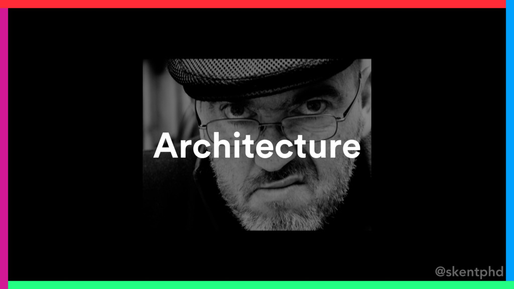 @skentphd Architecture