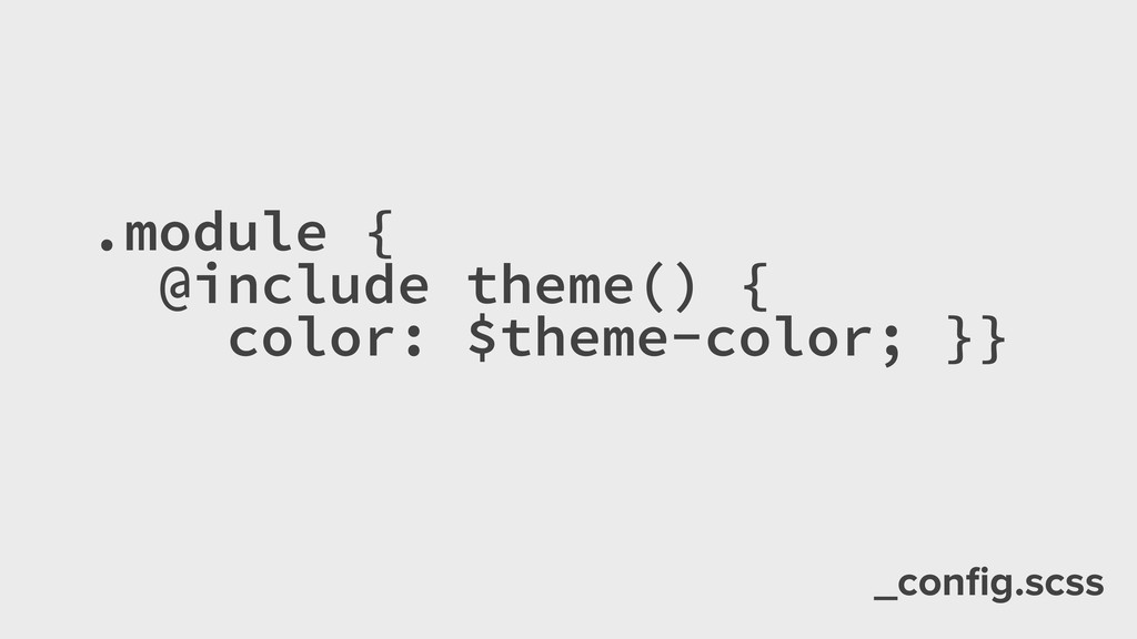 _config.scss .module { @include theme() { color:...