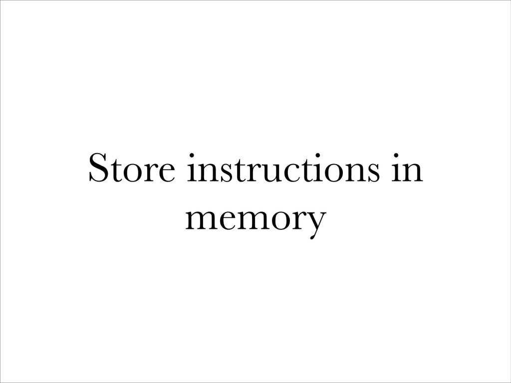 Store instructions in memory
