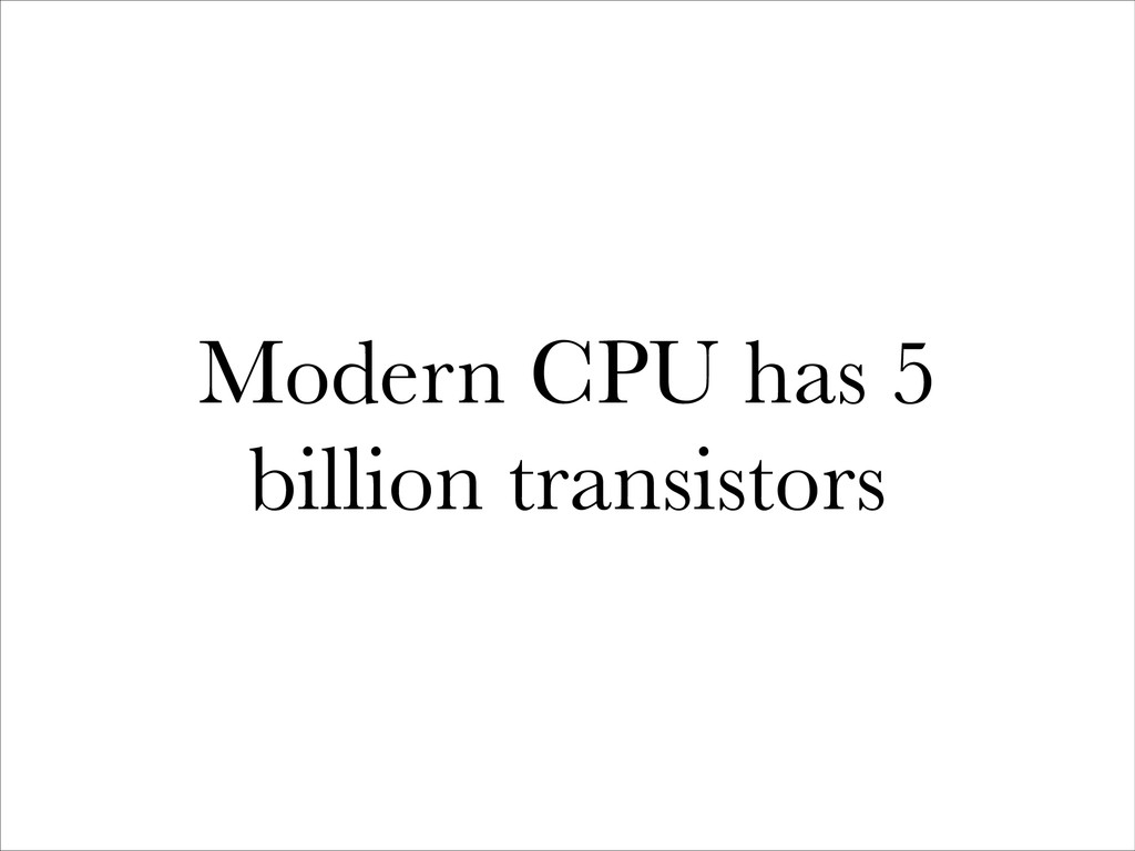 Modern CPU has 5 billion transistors