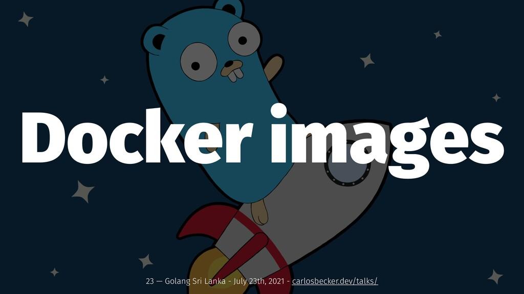 Docker images 23 — Golang Sri Lanka - July 23th...