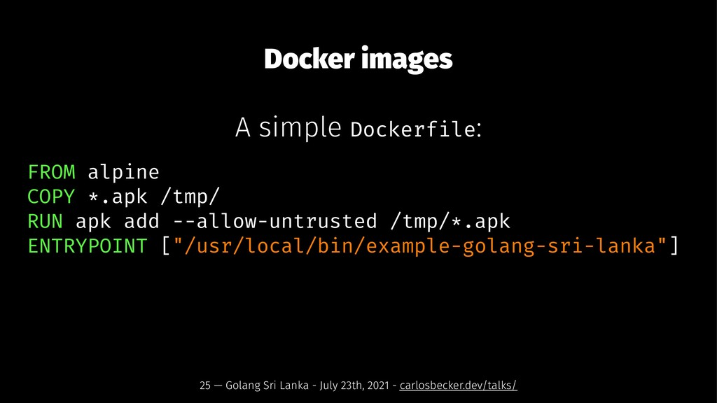 Docker images A simple Dockerfile: FROM alpine ...