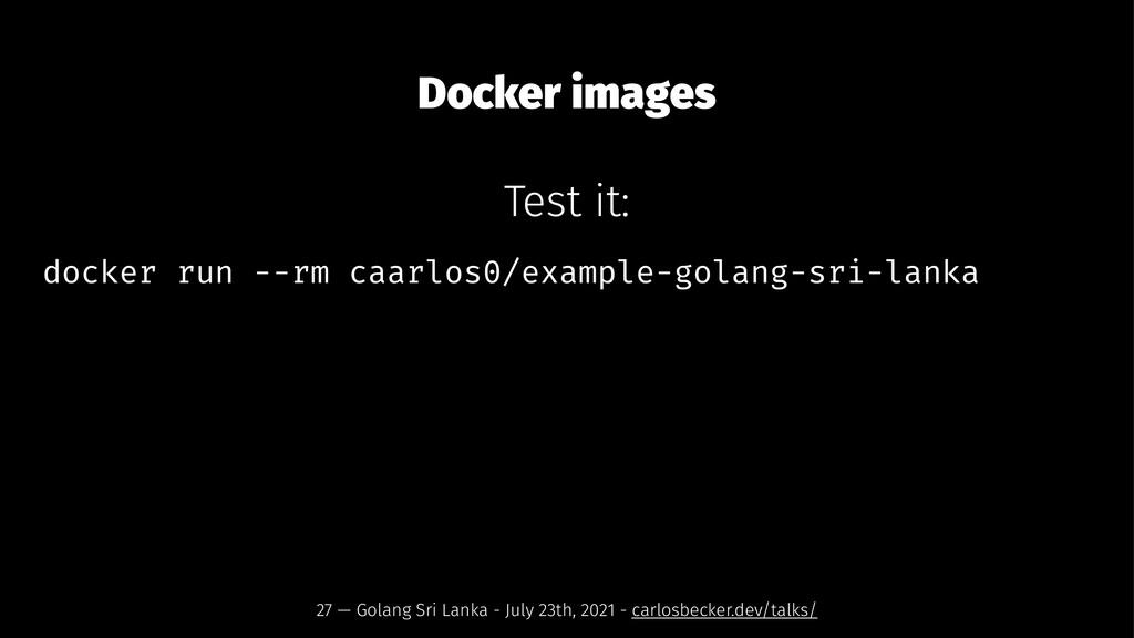 Docker images Test it: docker run --rm caarlos0...