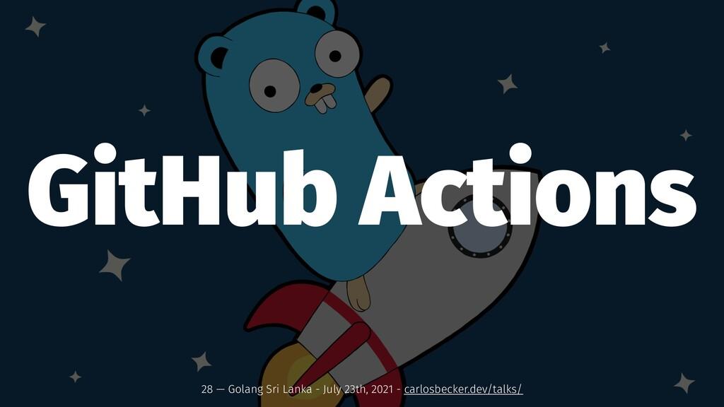 GitHub Actions 28 — Golang Sri Lanka - July 23t...