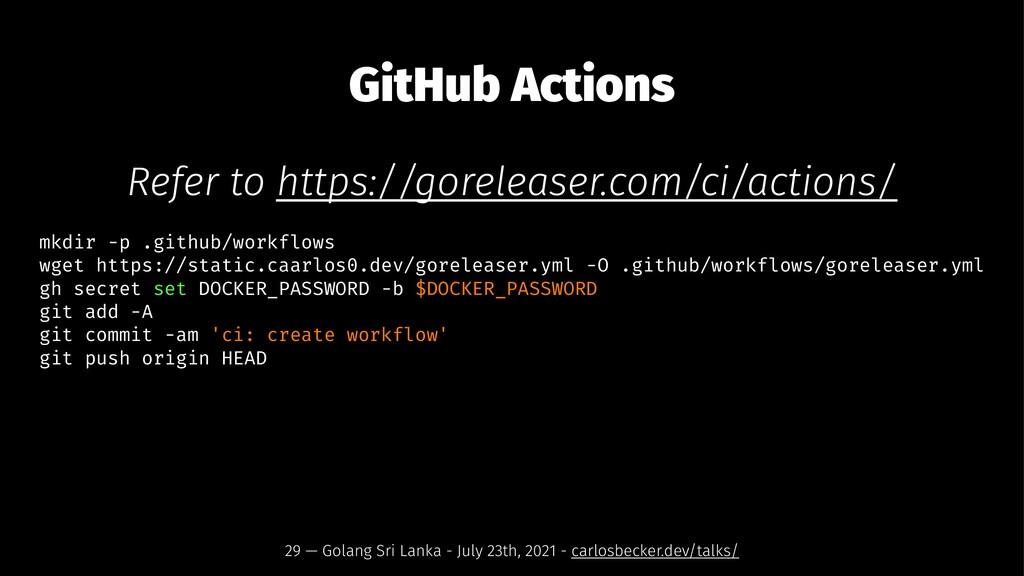 GitHub Actions Refer to https://goreleaser.com/...