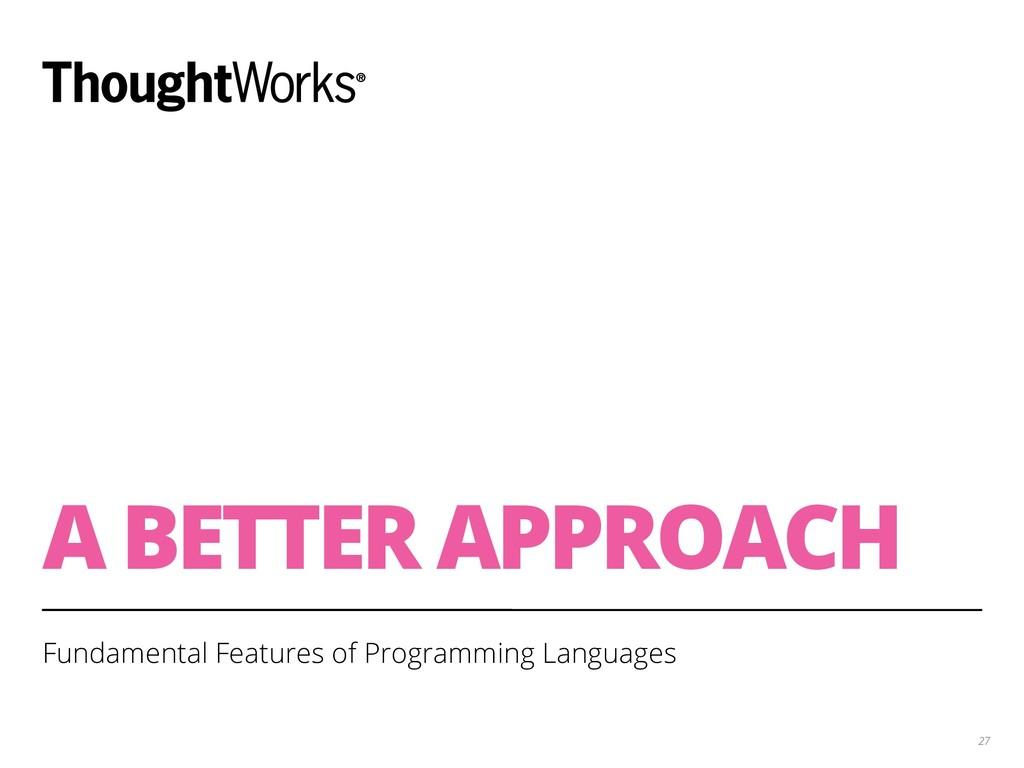 A BETTER APPROACH Fundamental Features of Progr...