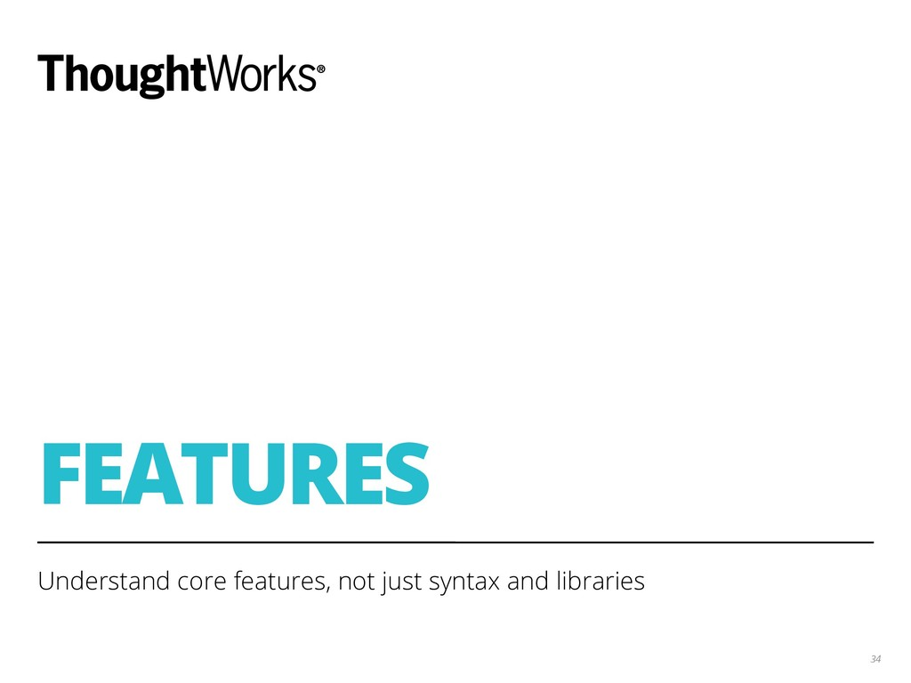 FEATURES Understand core features, not just syn...