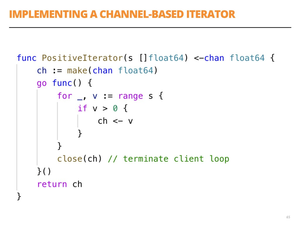 IMPLEMENTING A CHANNEL-BASED ITERATOR 65