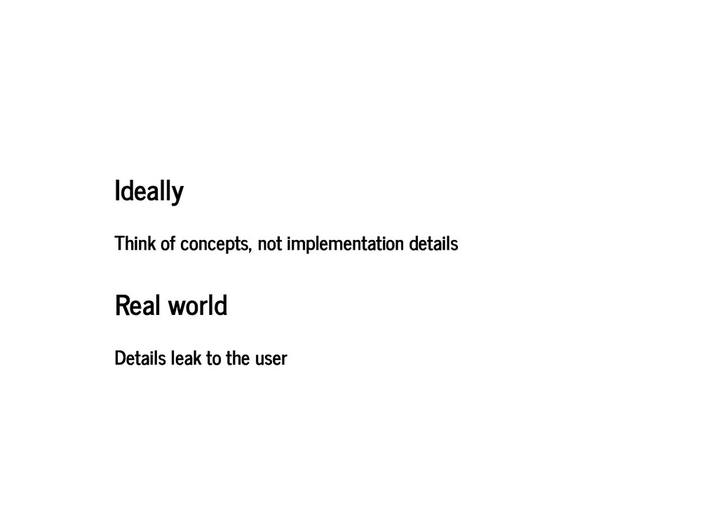 Ideally Ideally Think of concepts, not implemen...