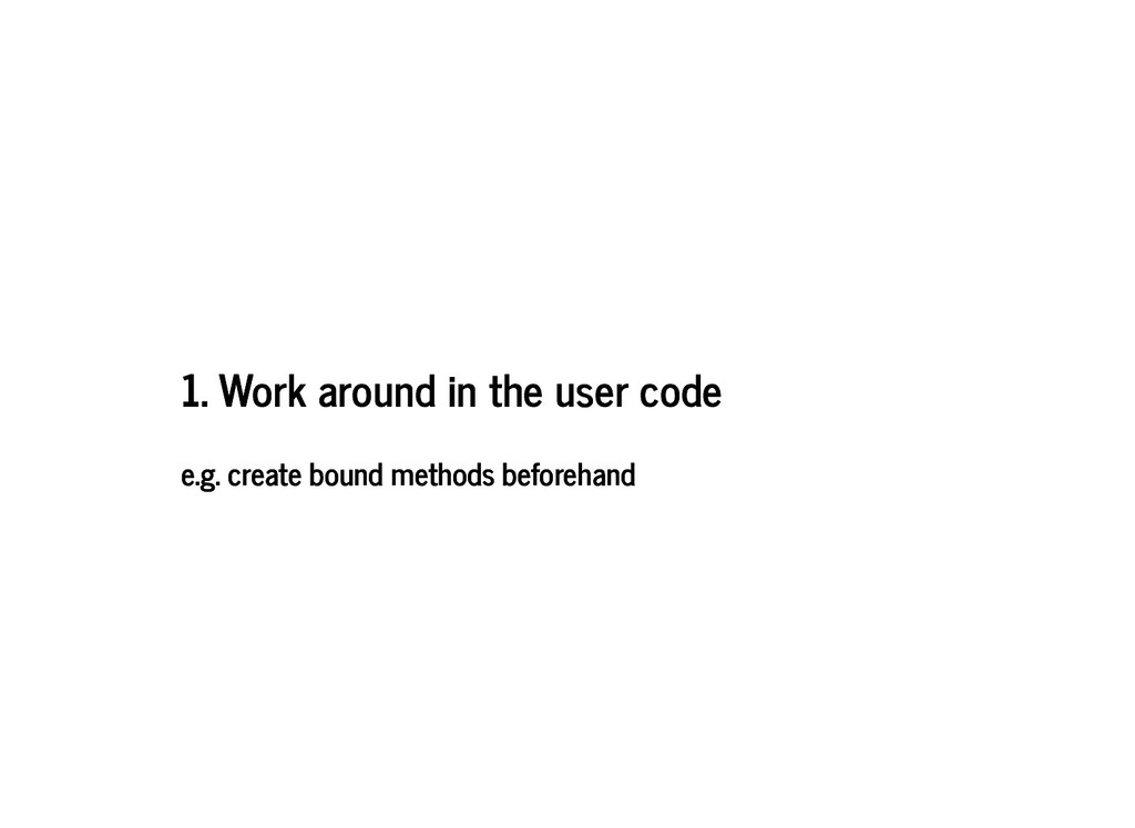 1. Work around in the user code 1. Work around ...
