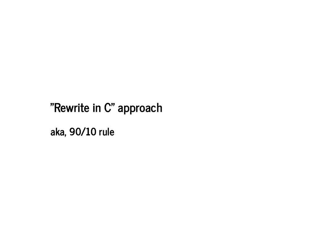 """Rewrite in C"" approach ""Rewrite in C"" approach..."