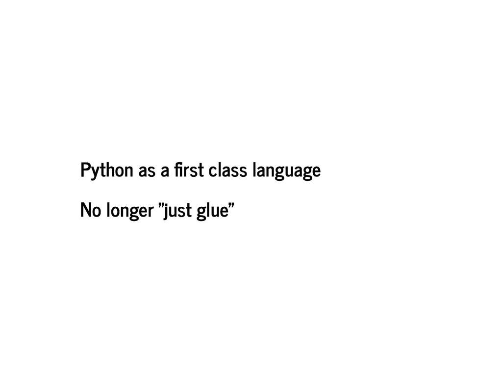 Python as a rst class language Python as a rst ...