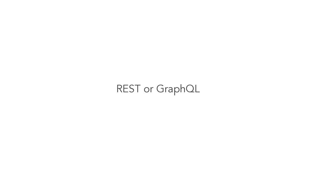 REST or GraphQL