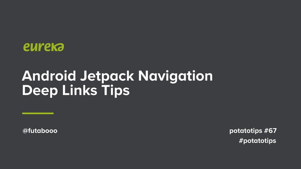 Android Jetpack Navigation Deep Links Tips @fut...