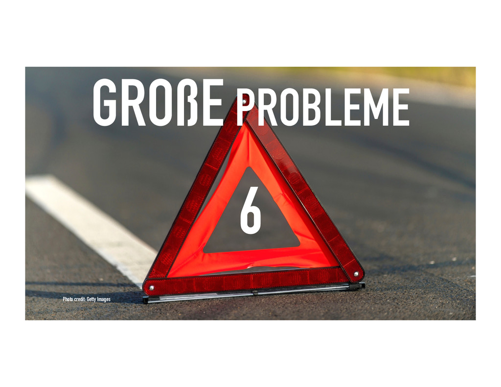 6 GROßE PROBLEME Photo credit: Getty Images
