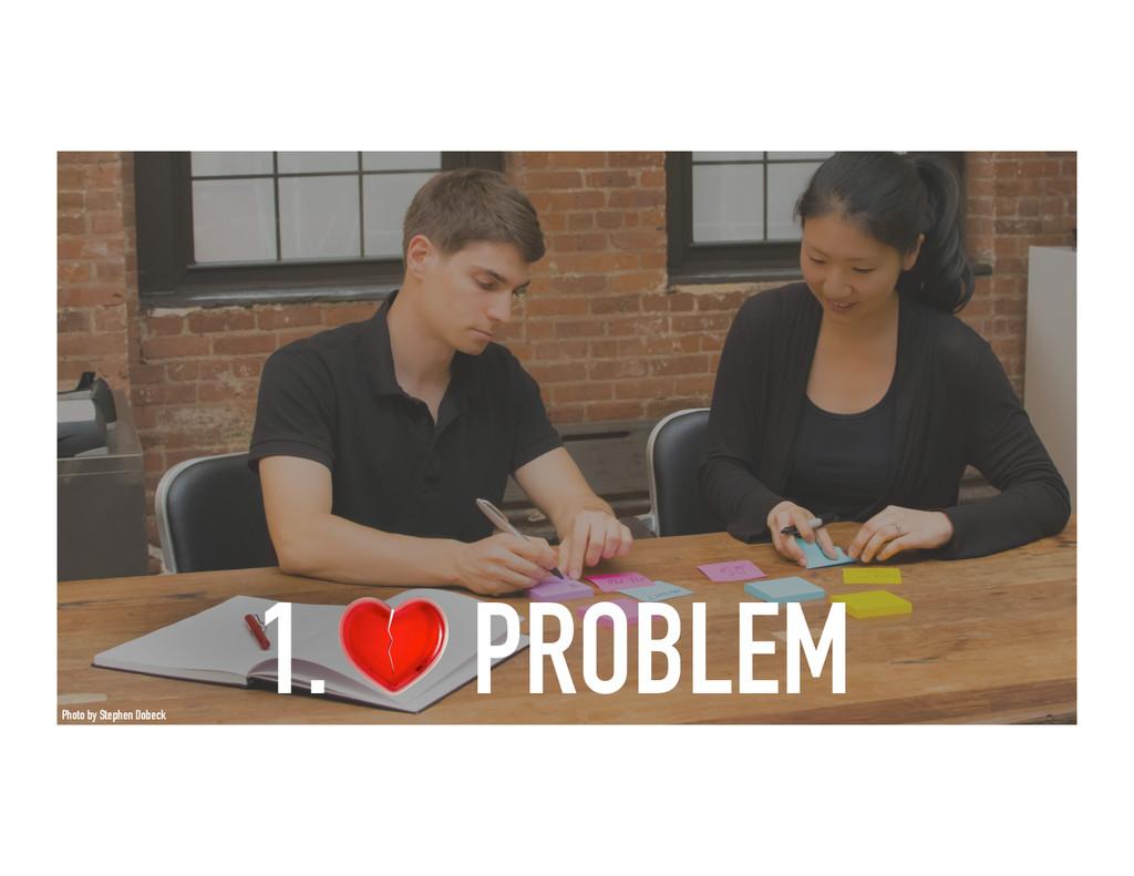 1. PROBLEM Photo by Stephen Dobeck