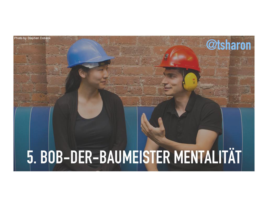 5. BOB-DER-BAUMEISTER MENTALITÄT Photo by Steph...