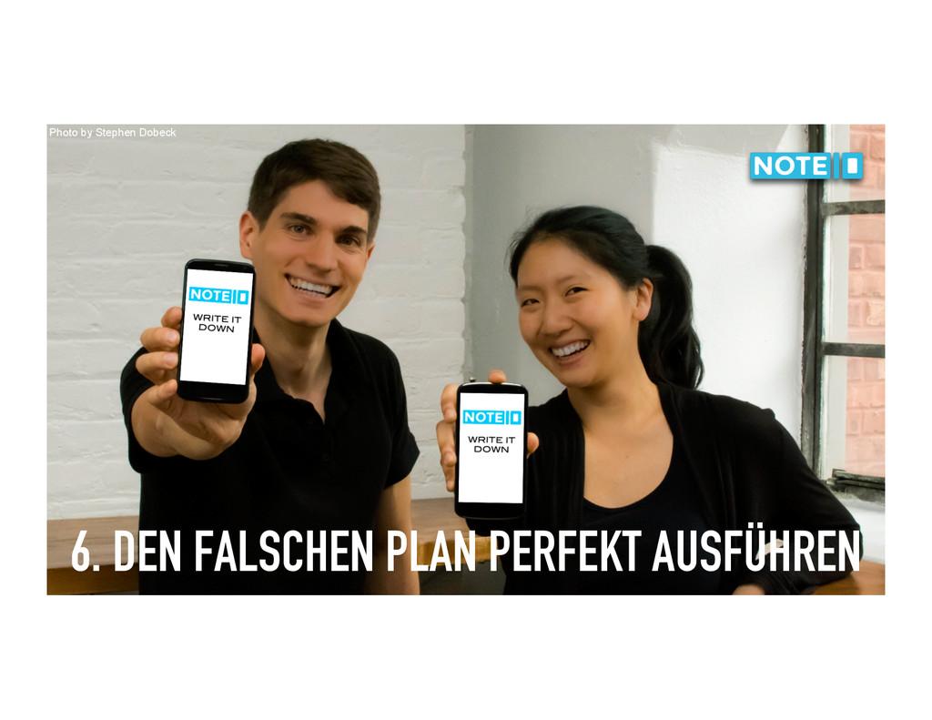 6. DEN FALSCHEN PLAN PERFEKT AUSFÜHREN Photo by...