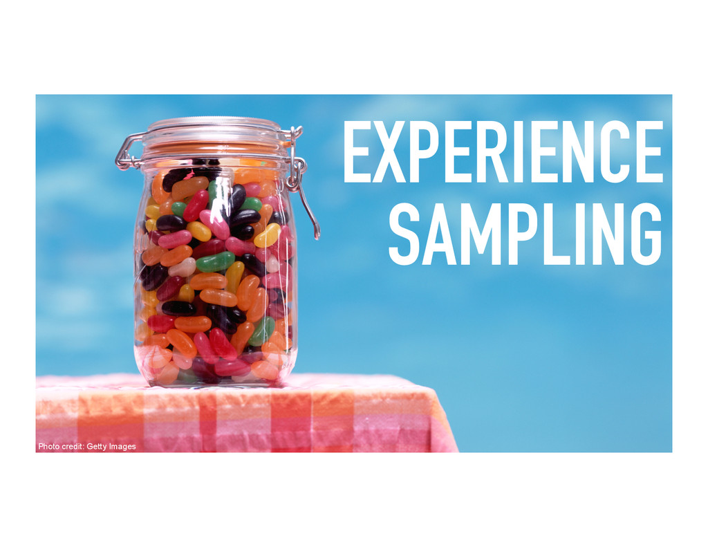 EXPERIENCE SAMPLING Photo credit: Getty Images