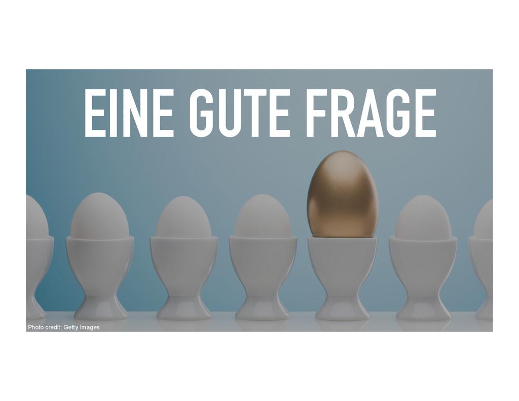 EINE GUTE FRAGE Photo credit: Getty Images