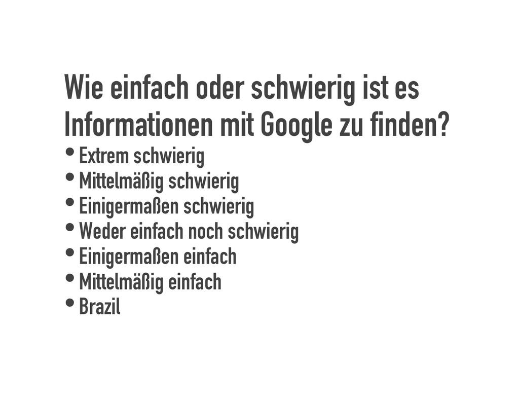 Wie einfach oder schwierig ist es Informationen...