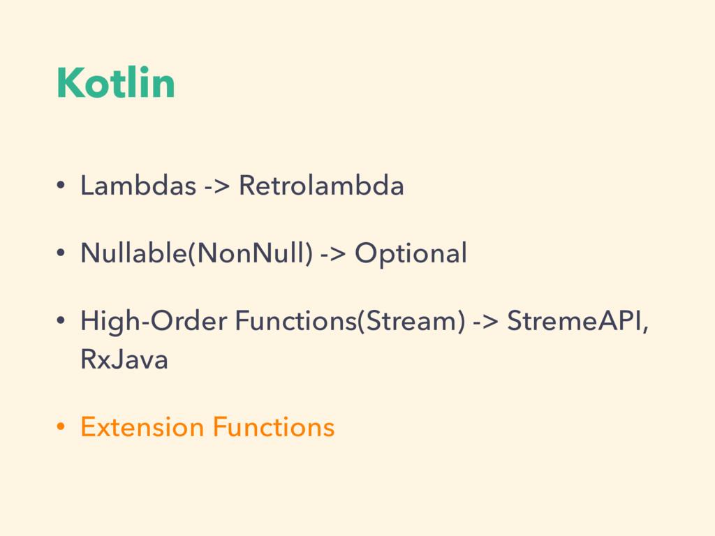 Kotlin • Lambdas -> Retrolambda • Nullable(NonN...