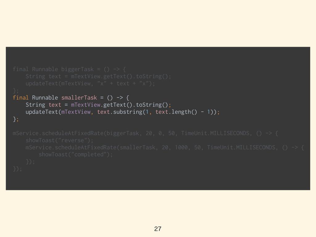 final Runnable biggerTask = () -> { String tex...