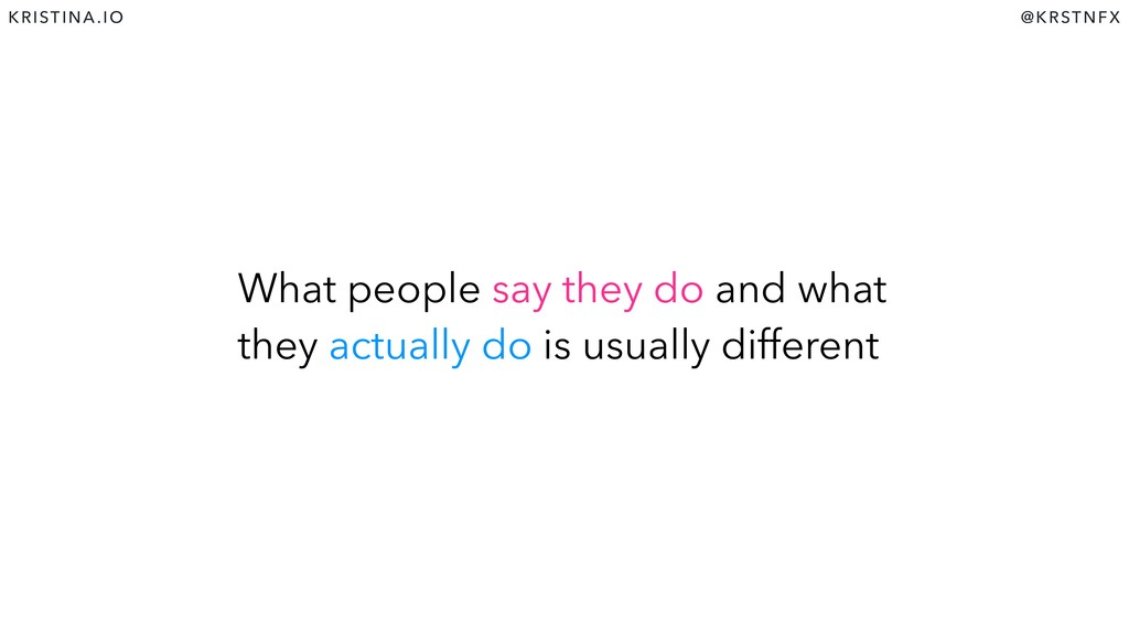 @KRSTNFX KRISTINA.IO What people say they do an...