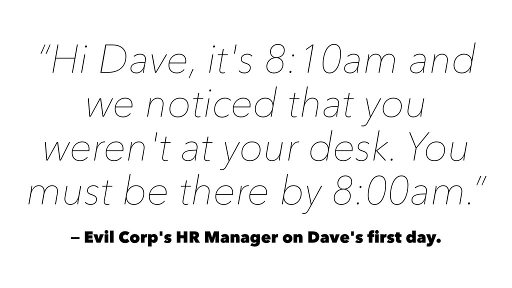 """Hi Dave, it's 8:10am and we noticed that you w..."