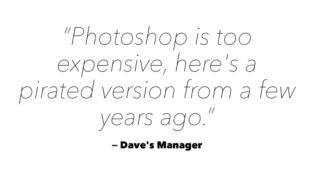 """Photoshop is too expensive, here's a pirated v..."