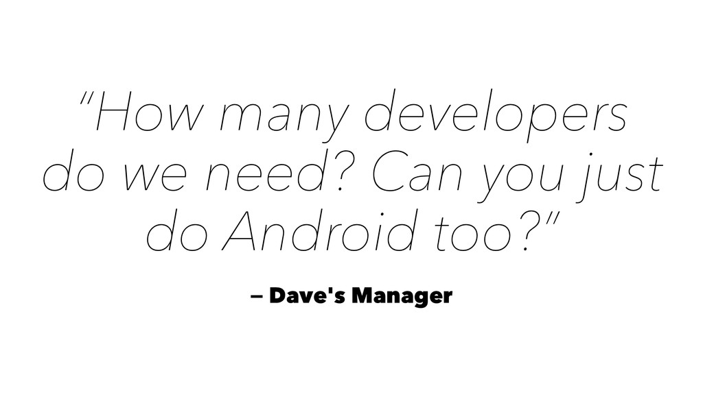"""How many developers do we need? Can you just d..."