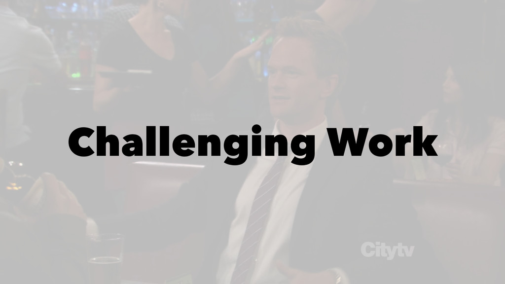 Challenging Work