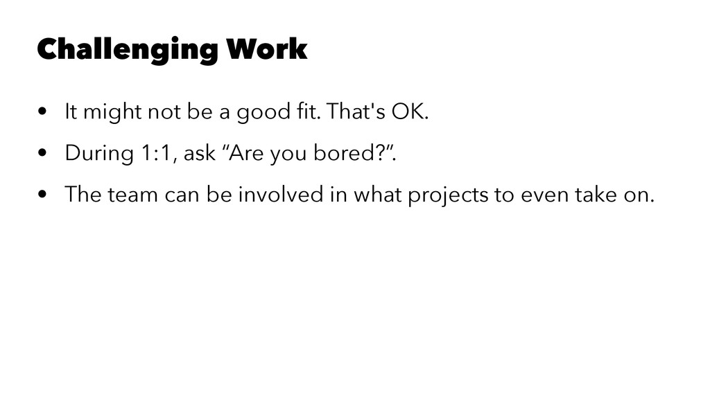 Challenging Work • It might not be a good fit. T...