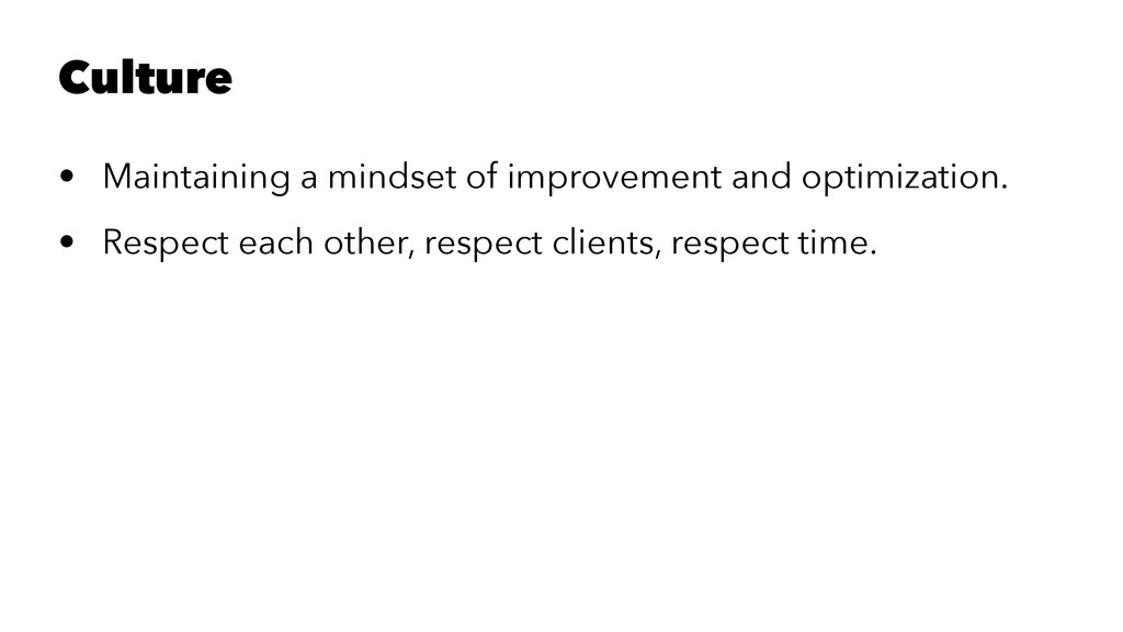 Culture • Maintaining a mindset of improvement ...