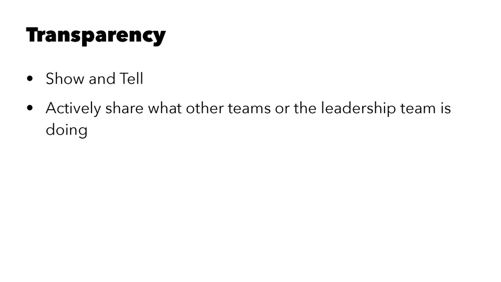 Transparency • Show and Tell • Actively share w...