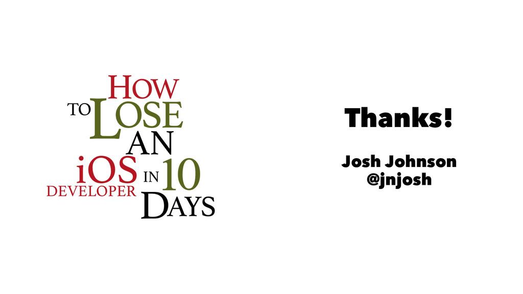 Thanks! Josh Johnson @jnjosh