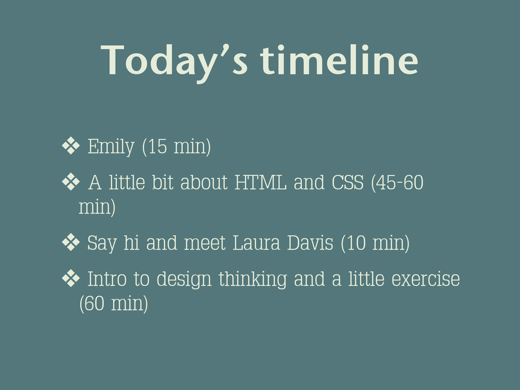 Today's timeline ❖ Emily (15 min) ❖ A little bi...