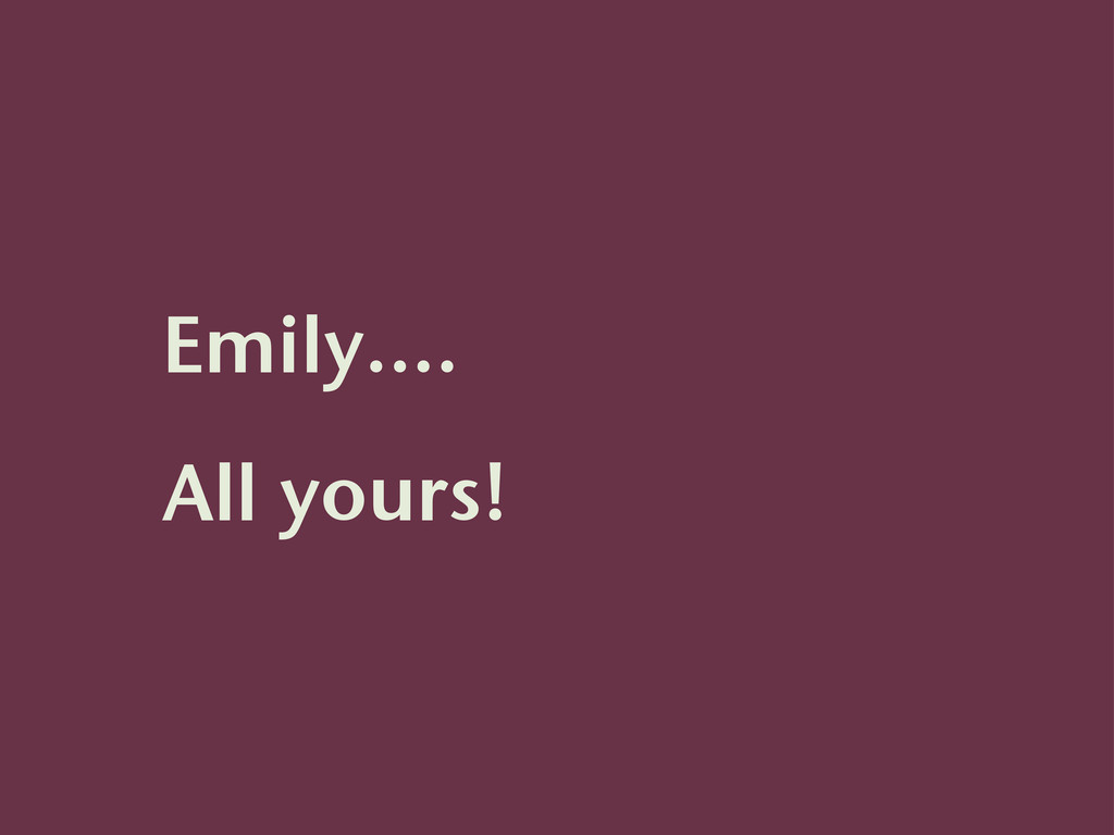 Emily.... All yours!