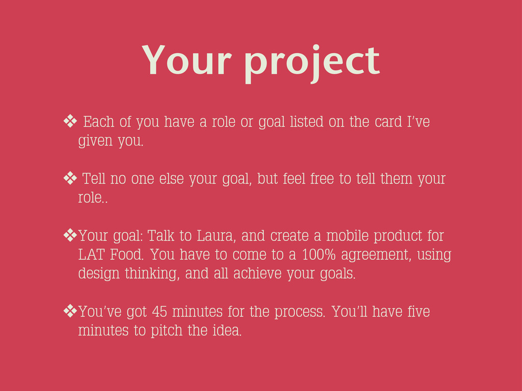 ❖ Each of you have a role or goal listed on the...