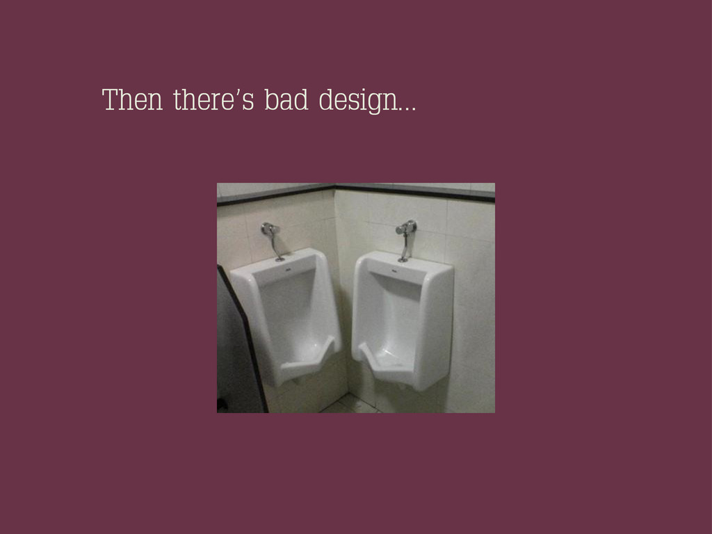 Then there's bad design...