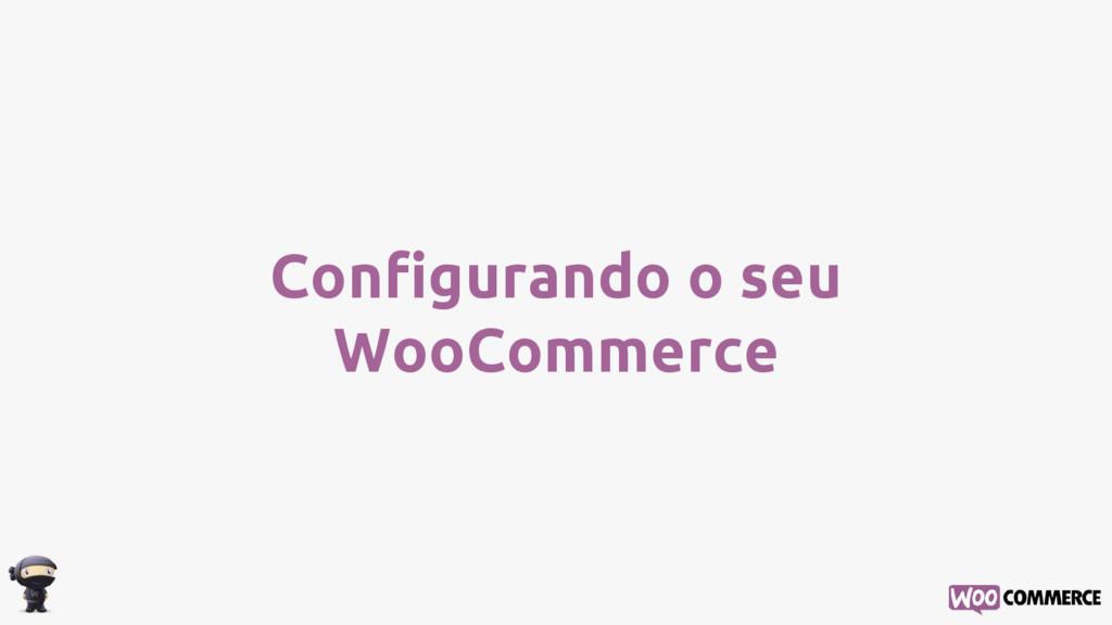 Configurando o seu WooCommerce