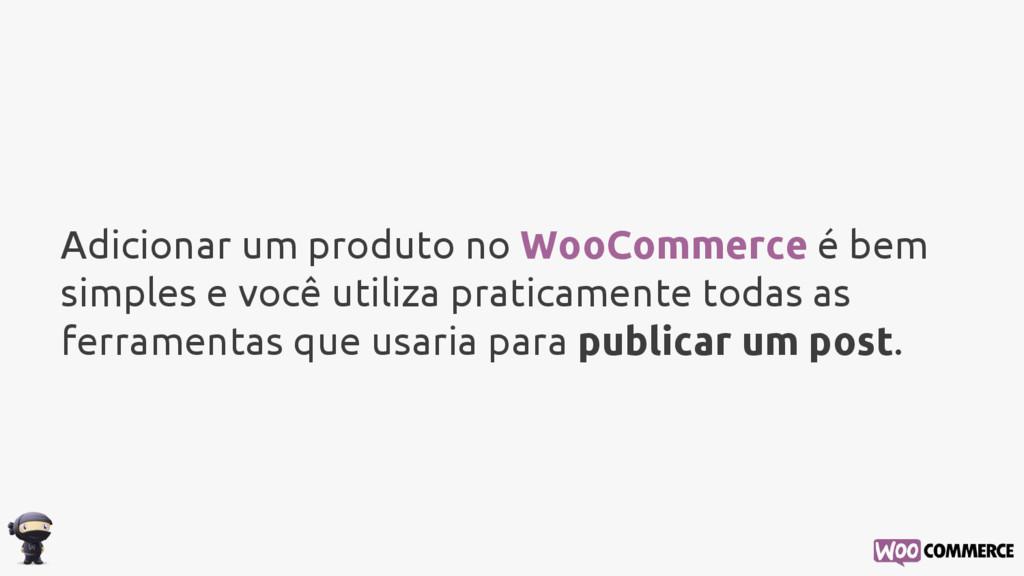 Adicionar um produto no WooCommerce é bem simpl...